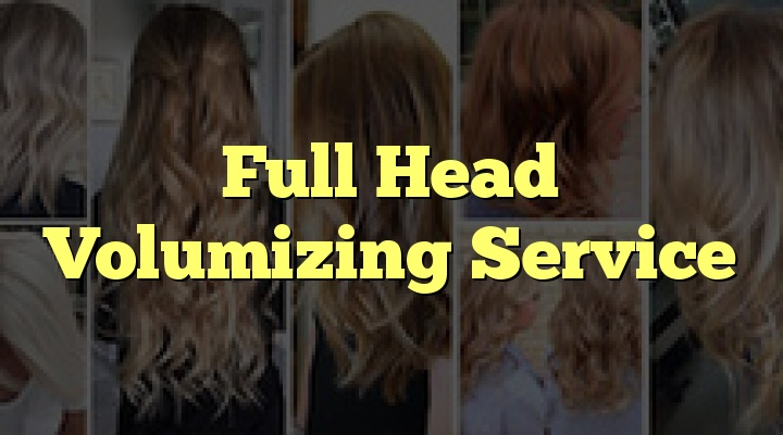 Full Head Volumizing Service